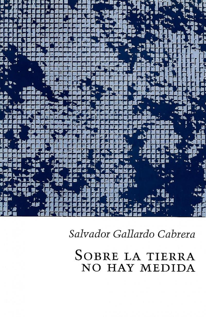 Portada Sobre la Tierra no hay medida (libro de Salvador Gallardo Cabrera)